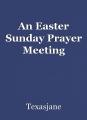 An Easter Sunday Prayer Meeting