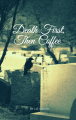 Death First, Then Coffee