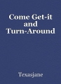 Come Get-it and Turn-Around