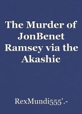 The Murder of JonBenet Ramsey via the Akashic Record