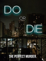 Do Or Die: The Perfect Murder