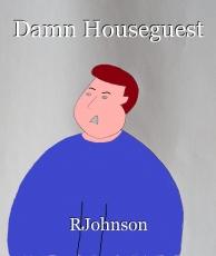 Damn Houseguest