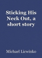 Sticking His Neck Out, a short story