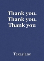 Thank you, Thank you, Thank you