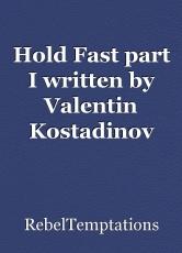 Hold Fast part I written by Valentin Kostadinov