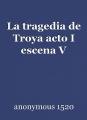 La tragedia de Troya acto I escena V
