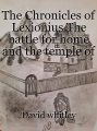 The Chronicles of Lexionius The battle for home and the temple of darkness