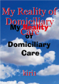 My Reality of Domiciliary Care