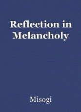 Reflection in Melancholy