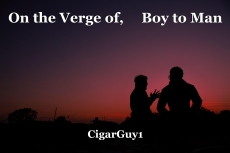 On the Verge of,     Boy to Man
