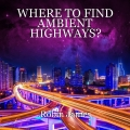 WHERE TO FIND AMBIENT HIGHWAYS?