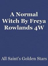 A Normal Witch By Freya Rowlands 4W