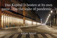 Das Kapital is beaten at its own game... (in the wake of pandemic...)