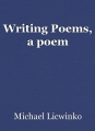 Writing Poems, a poem