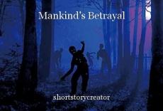 Mankind's Betrayal