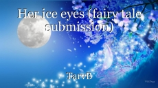Her ice eyes (fairy tale submission)