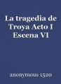 La tragedia de Troya Acto I Escena VI