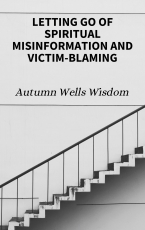 Letting Go of Spiritual Misinformation and Victim-Blaming