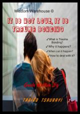 IT IS NOT LOVE, IT IS TRAUMA BONDING