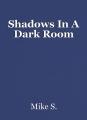 Shadows In A Dark Room