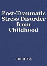 Post-Traumatic Stress Disorder from Childhood Trauma