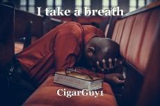 I take a breath