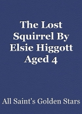 The Lost Squirrel By Elsie Higgott Aged 4
