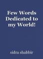 Few Words Dedicated to my World!