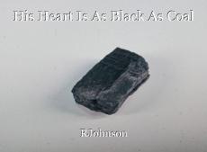 His Heart Is As Black As Coal