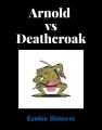 Arnold vs Deathcroak
