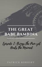 The Great Babe Bambino: Episode I