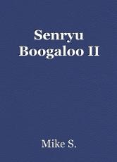 Senryu Boogaloo II