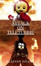 Attack On Teletubbie