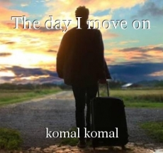 The day I move on
