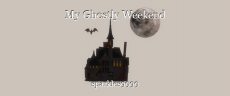 My Ghostly Weekend
