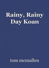 Rainy, Rainy Day Koan