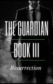 The Guardian: Book III: Resurrection
