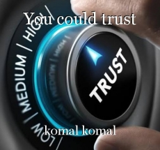 You could trust