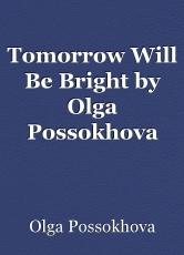 Tomorrow Will Be Bright by Olga Possokhova