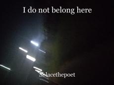 I do not belong here