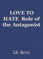 LOVE TO HATE  Role of the Antagonist