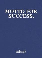 MOTTO FOR SUCCESS.