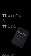 There's a Third~ Death Note ff