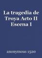 La tragedia de Troya Acto II Escena I