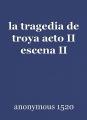 la tragedia de troya acto II escena II