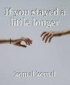 If you stayed a little longer