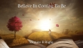 Believe In Coming To Be