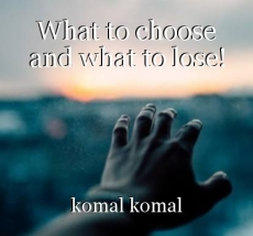 What to choose and what to lose!