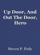 Up Door, And Out The Door, Hero
