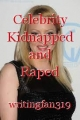 Celebrity Kidnapped and Raped